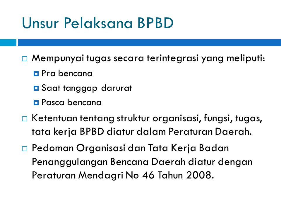 Unsur Pelaksana BPBD Mempunyai tugas secara terintegrasi yang meliputi: Pra bencana. Saat tanggap darurat.