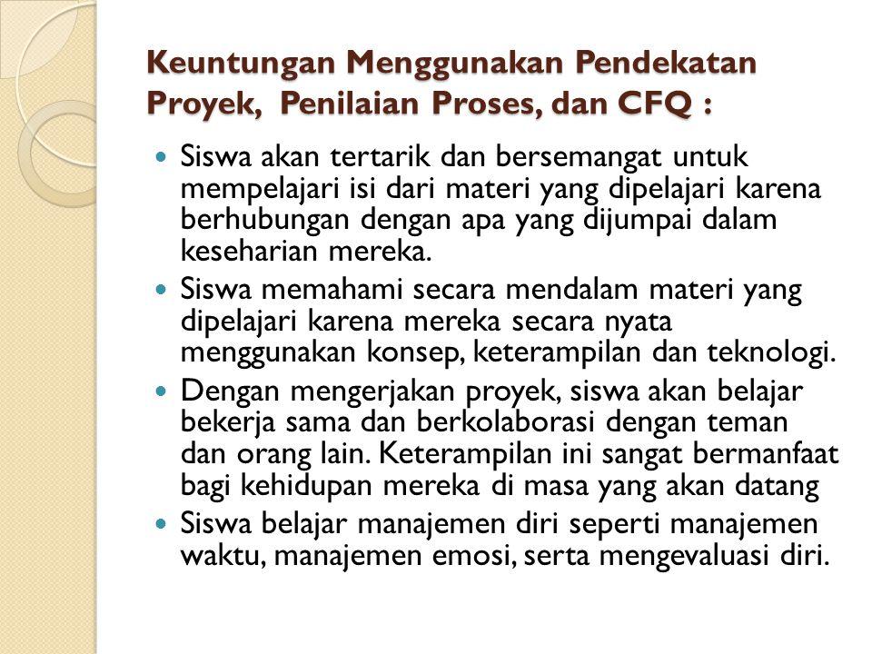 Keuntungan Menggunakan Pendekatan Proyek, Penilaian Proses, dan CFQ :