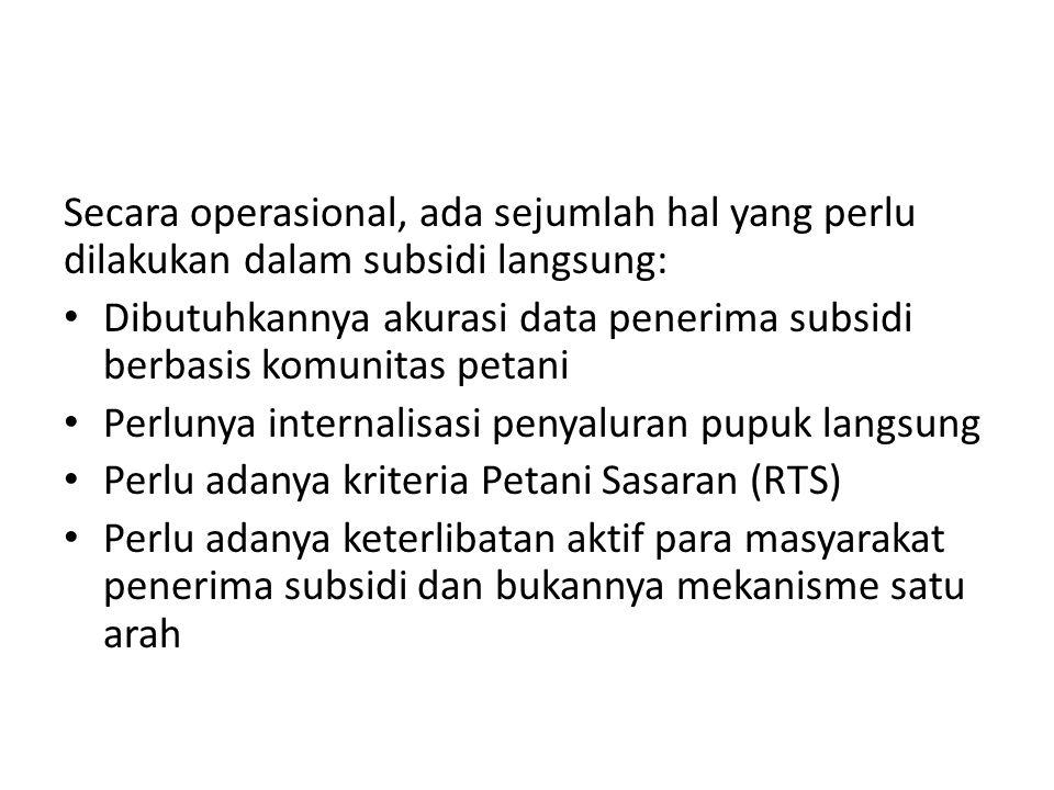 Secara operasional, ada sejumlah hal yang perlu dilakukan dalam subsidi langsung: