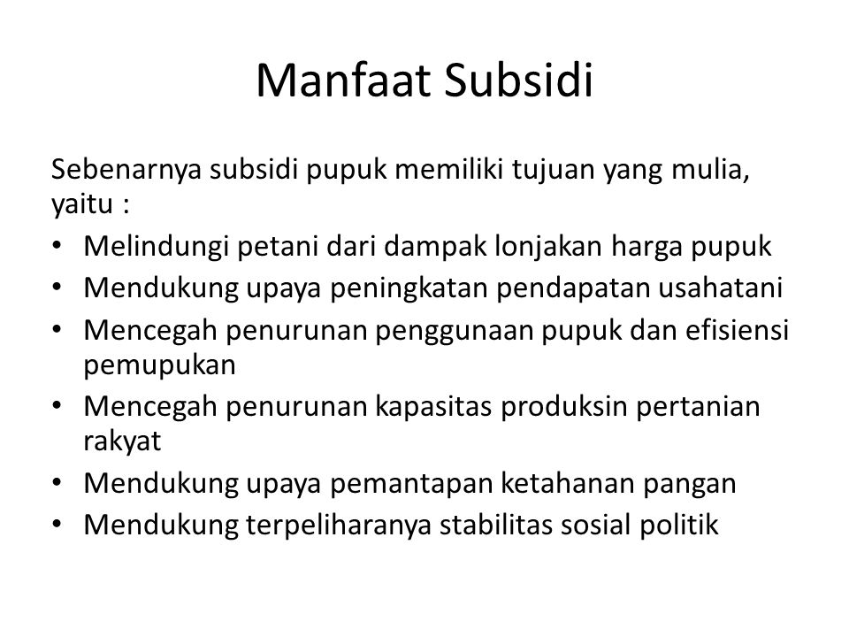 Manfaat Subsidi Sebenarnya subsidi pupuk memiliki tujuan yang mulia, yaitu : Melindungi petani dari dampak lonjakan harga pupuk.