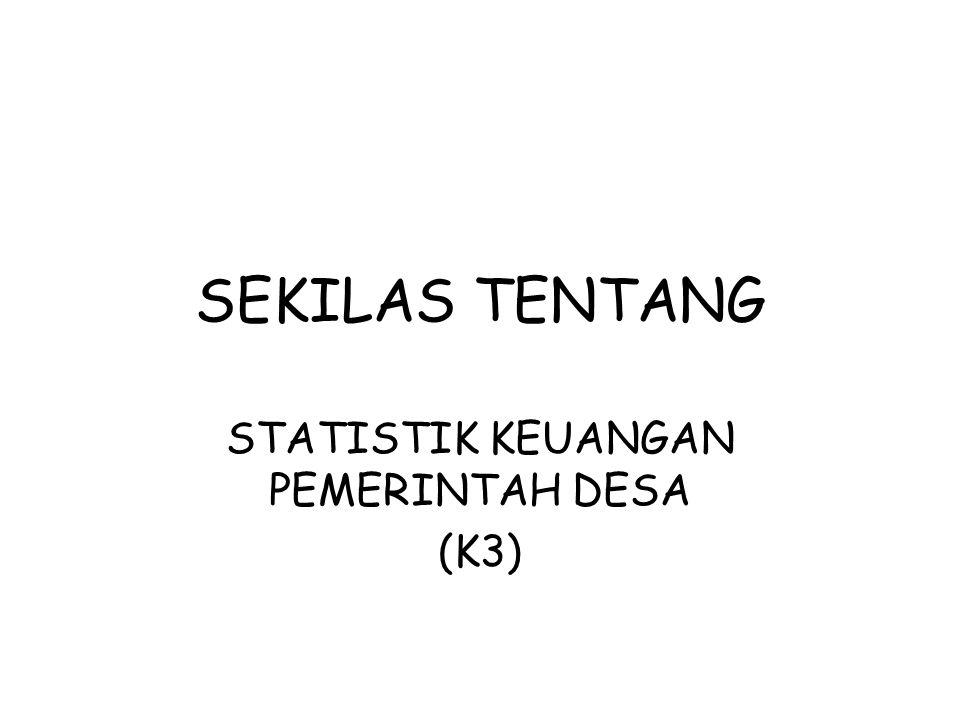 STATISTIK KEUANGAN PEMERINTAH DESA (K3)