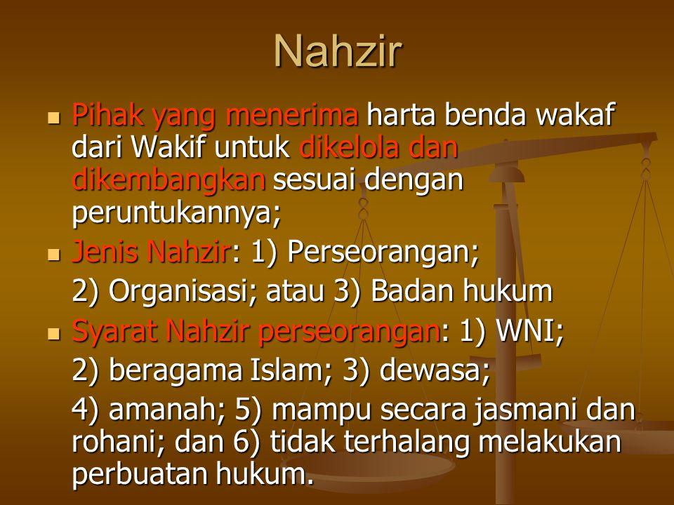 Nahzir Pihak yang menerima harta benda wakaf dari Wakif untuk dikelola dan dikembangkan sesuai dengan peruntukannya;