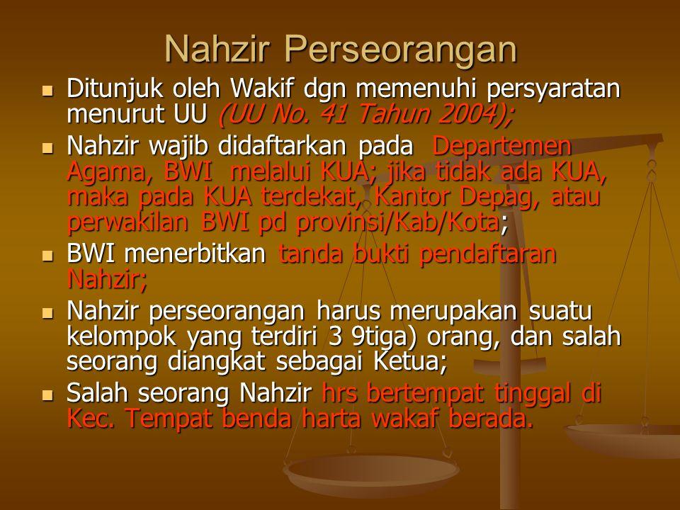Nahzir Perseorangan Ditunjuk oleh Wakif dgn memenuhi persyaratan menurut UU (UU No. 41 Tahun 2004);