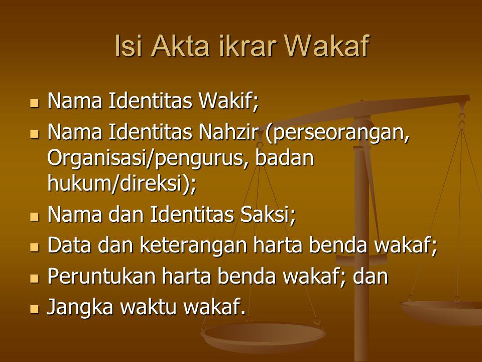 Isi Akta ikrar Wakaf Nama Identitas Wakif;