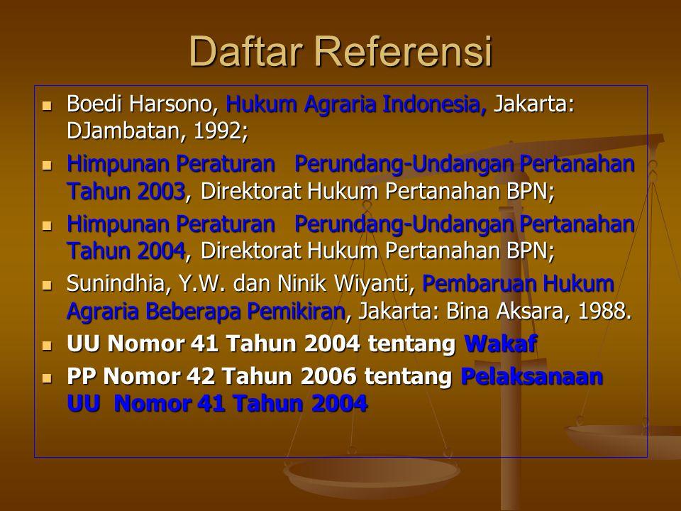Daftar Referensi Boedi Harsono, Hukum Agraria Indonesia, Jakarta: DJambatan, 1992;