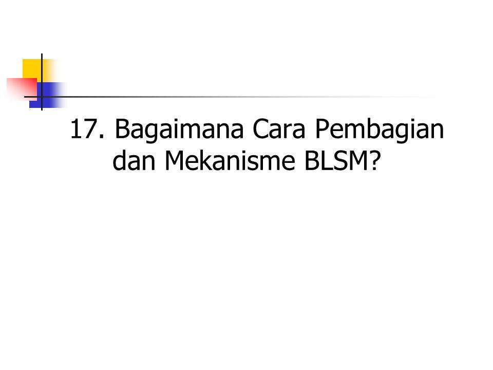 17. Bagaimana Cara Pembagian dan Mekanisme BLSM