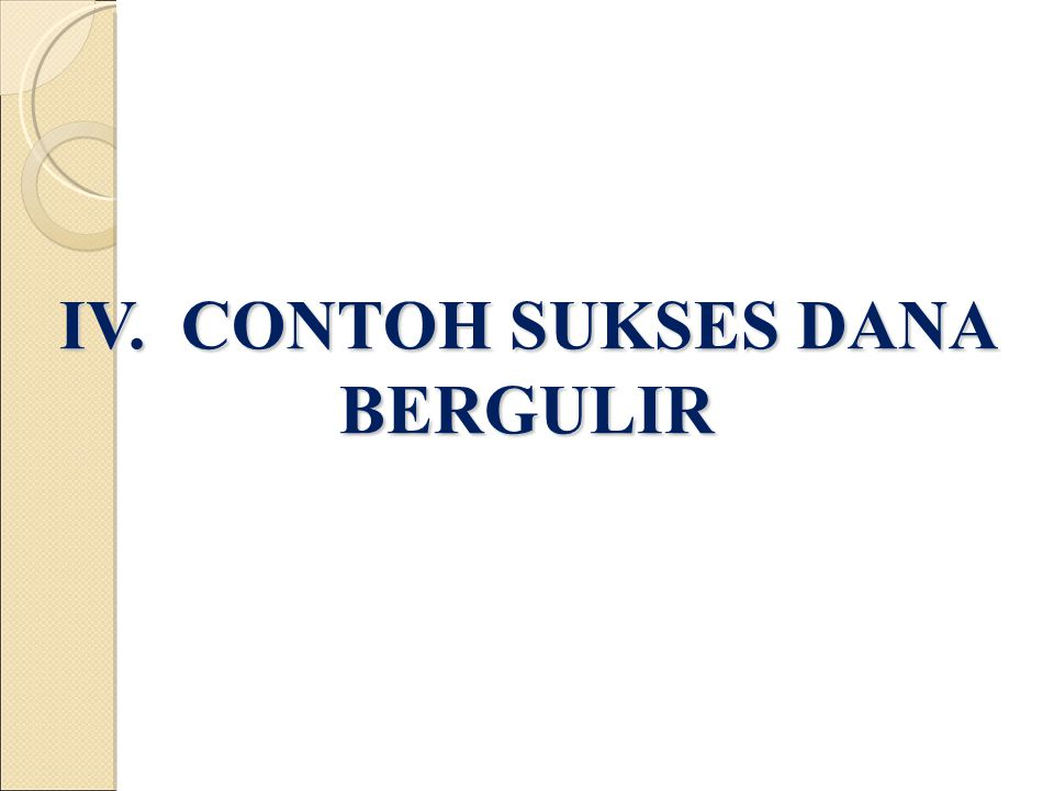 IV. CONTOH SUKSES DANA BERGULIR