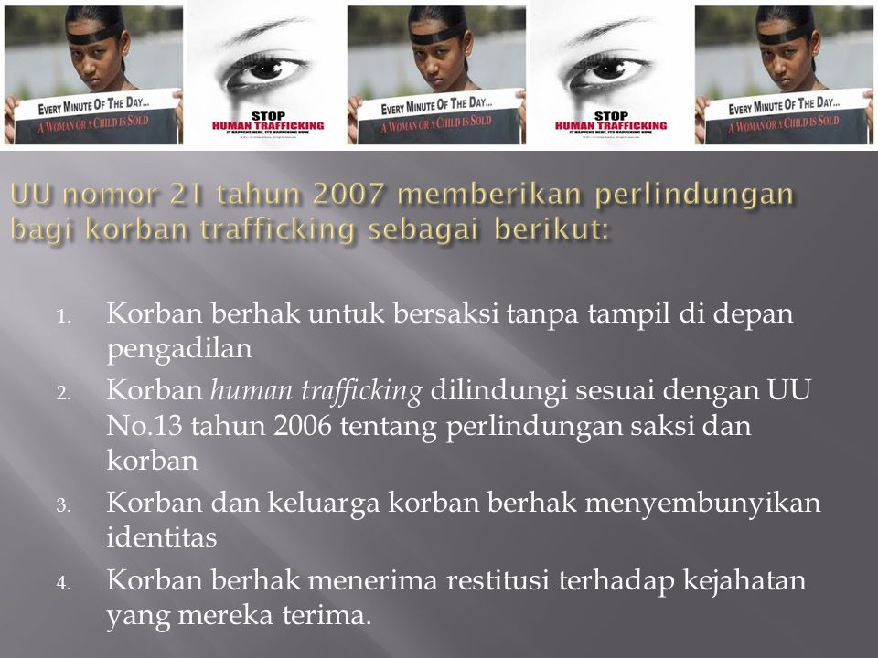 UU nomor 21 tahun 2007 memberikan perlindungan bagi korban trafficking sebagai berikut: