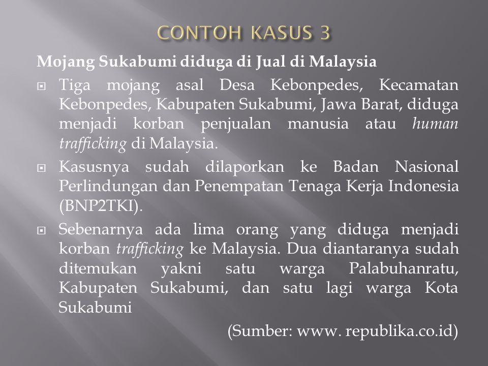 CONTOH KASUS 3 Mojang Sukabumi diduga di Jual di Malaysia