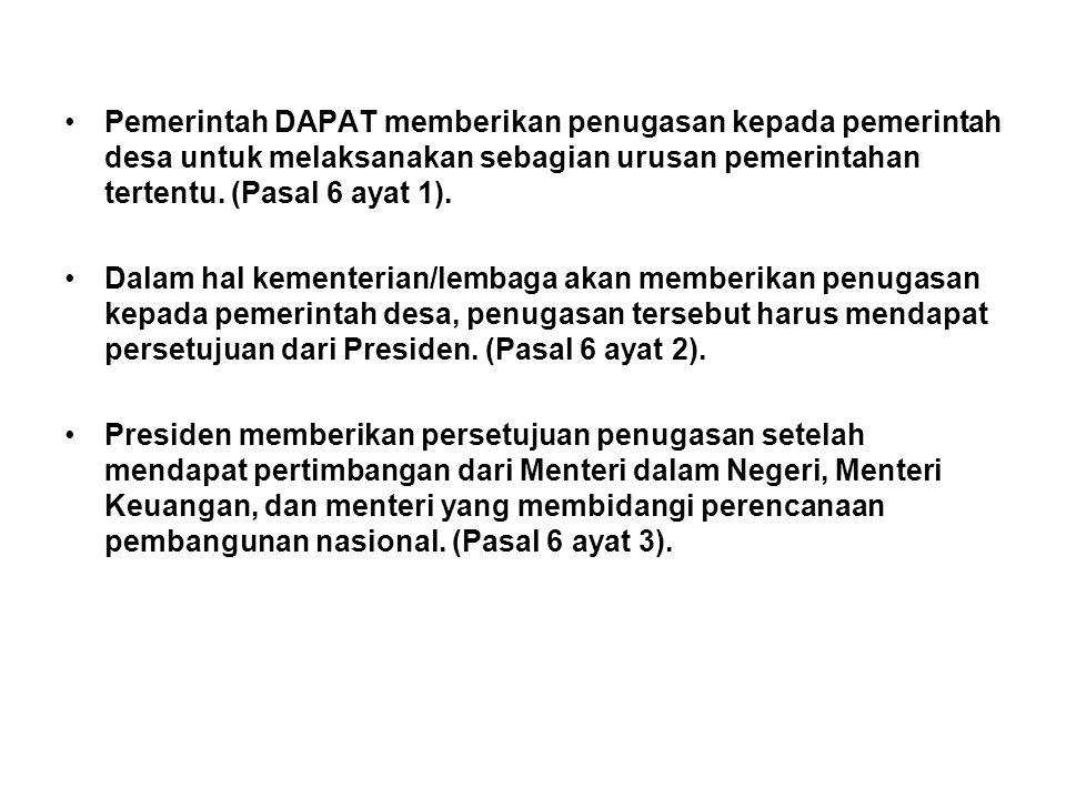Pemerintah DAPAT memberikan penugasan kepada pemerintah desa untuk melaksanakan sebagian urusan pemerintahan tertentu. (Pasal 6 ayat 1).