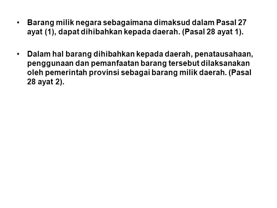Barang milik negara sebagaimana dimaksud dalam Pasal 27 ayat (1), dapat dihibahkan kepada daerah. (Pasal 28 ayat 1).