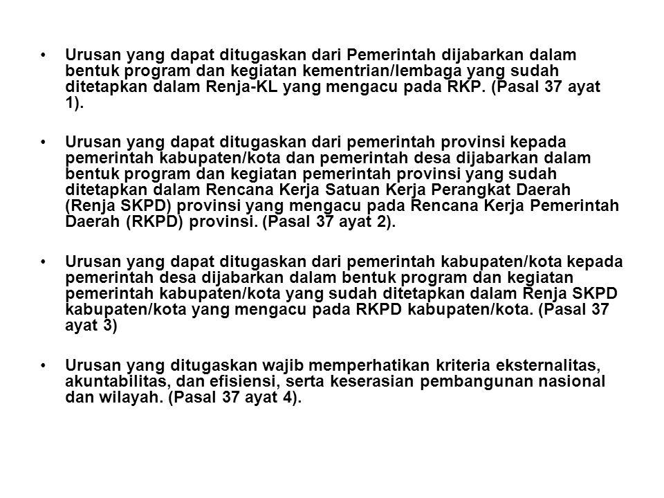 Urusan yang dapat ditugaskan dari Pemerintah dijabarkan dalam bentuk program dan kegiatan kementrian/lembaga yang sudah ditetapkan dalam Renja-KL yang mengacu pada RKP. (Pasal 37 ayat 1).