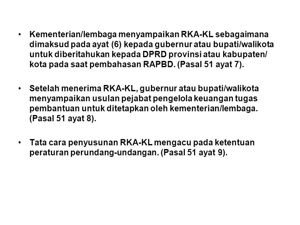 Kementerian/lembaga menyampaikan RKA-KL sebagaimana dimaksud pada ayat (6) kepada gubernur atau bupati/walikota untuk diberitahukan kepada DPRD provinsi atau kabupaten/ kota pada saat pembahasan RAPBD. (Pasal 51 ayat 7).