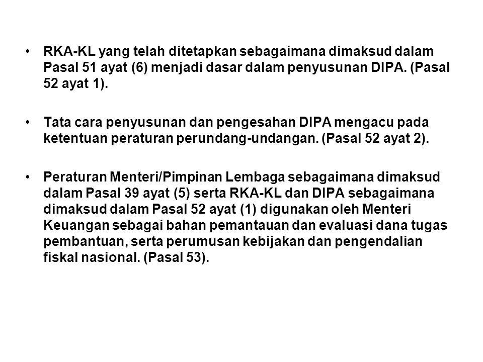 RKA-KL yang telah ditetapkan sebagaimana dimaksud dalam Pasal 51 ayat (6) menjadi dasar dalam penyusunan DIPA. (Pasal 52 ayat 1).
