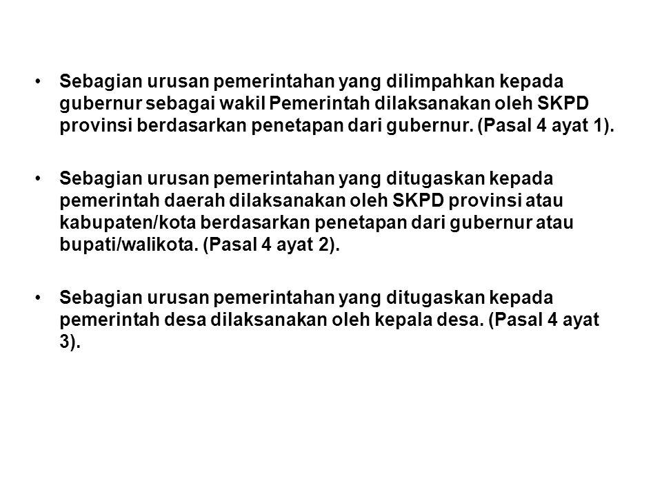 Sebagian urusan pemerintahan yang dilimpahkan kepada gubernur sebagai wakil Pemerintah dilaksanakan oleh SKPD provinsi berdasarkan penetapan dari gubernur. (Pasal 4 ayat 1).