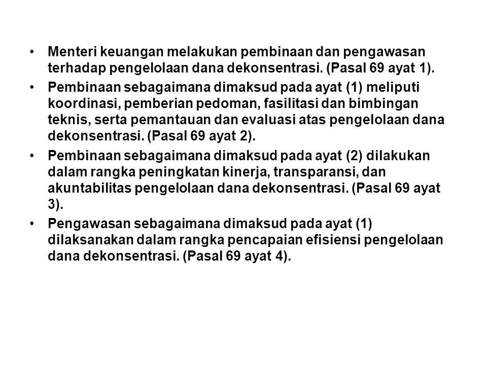 Menteri keuangan melakukan pembinaan dan pengawasan terhadap pengelolaan dana dekonsentrasi. (Pasal 69 ayat 1).
