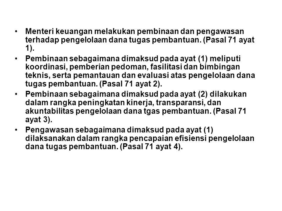 Menteri keuangan melakukan pembinaan dan pengawasan terhadap pengelolaan dana tugas pembantuan. (Pasal 71 ayat 1).