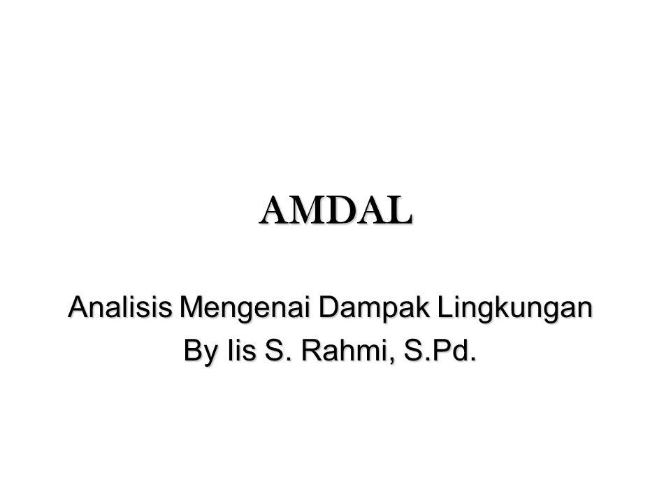 Analisis Mengenai Dampak Lingkungan By Iis S. Rahmi, S.Pd.