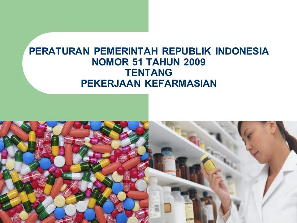 PERATURAN PEMERINTAH REPUBLIK INDONESIA NOMOR 51 TAHUN 2009 TENTANG PEKERJAAN KEFARMASIAN