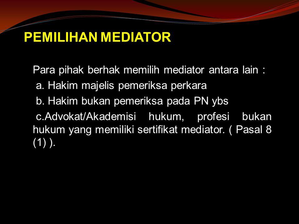 PEMILIHAN MEDIATOR Para pihak berhak memilih mediator antara lain :
