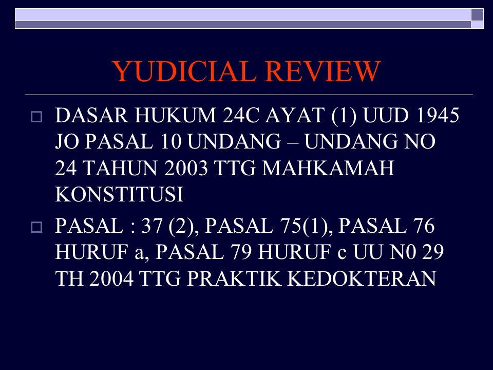 YUDICIAL REVIEW DASAR HUKUM 24C AYAT (1) UUD 1945 JO PASAL 10 UNDANG – UNDANG NO 24 TAHUN 2003 TTG MAHKAMAH KONSTITUSI.