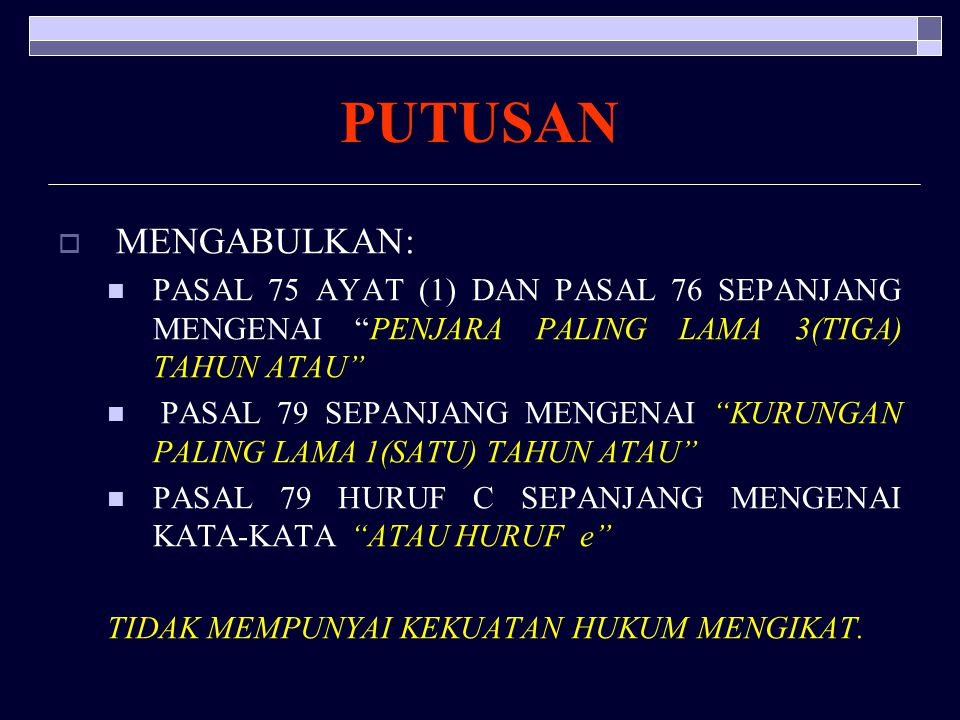 PUTUSAN MENGABULKAN: PASAL 75 AYAT (1) DAN PASAL 76 SEPANJANG MENGENAI PENJARA PALING LAMA 3(TIGA) TAHUN ATAU