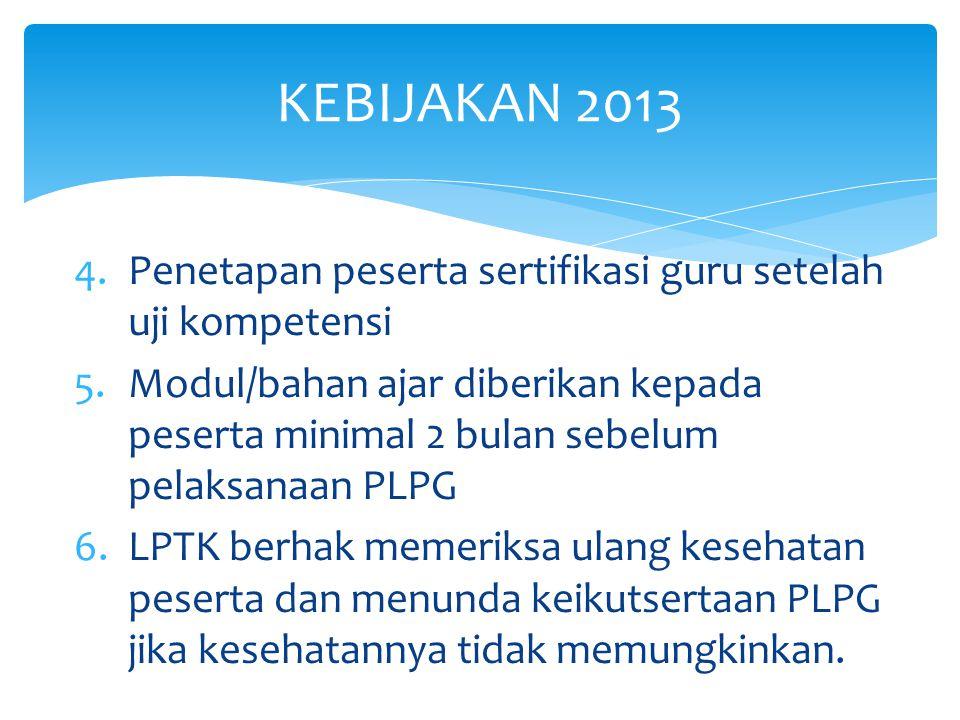 KEBIJAKAN 2013 Penetapan peserta sertifikasi guru setelah uji kompetensi.