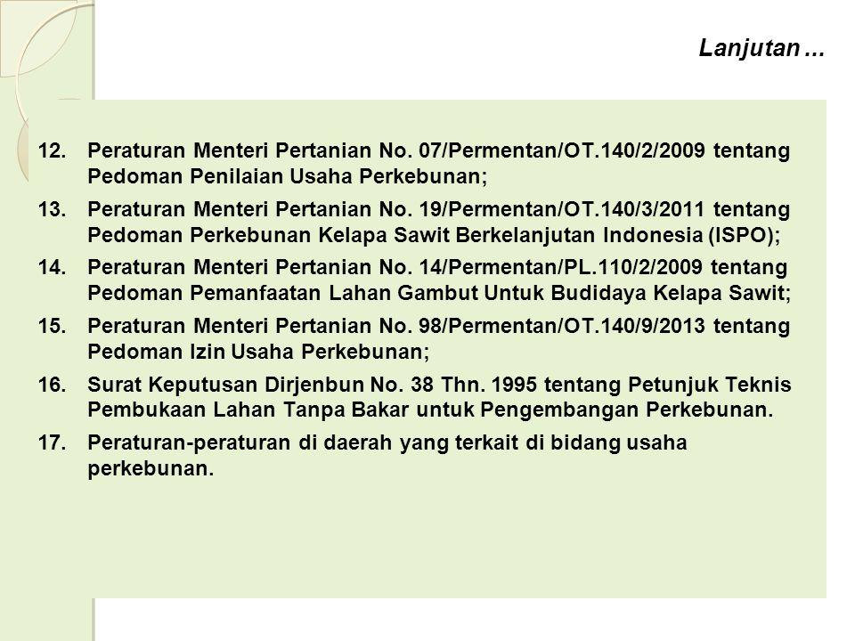 Lanjutan ... Peraturan Menteri Pertanian No. 07/Permentan/OT.140/2/2009 tentang Pedoman Penilaian Usaha Perkebunan;