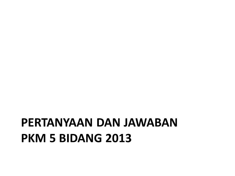 Pertanyaan dan Jawaban PKM 5 Bidang 2013