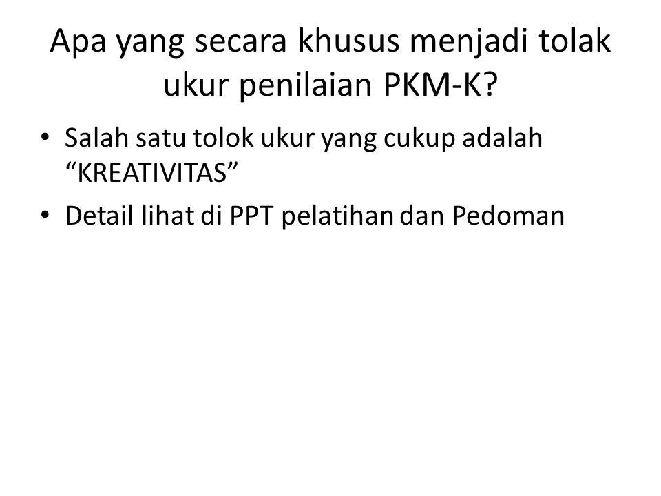 Apa yang secara khusus menjadi tolak ukur penilaian PKM-K