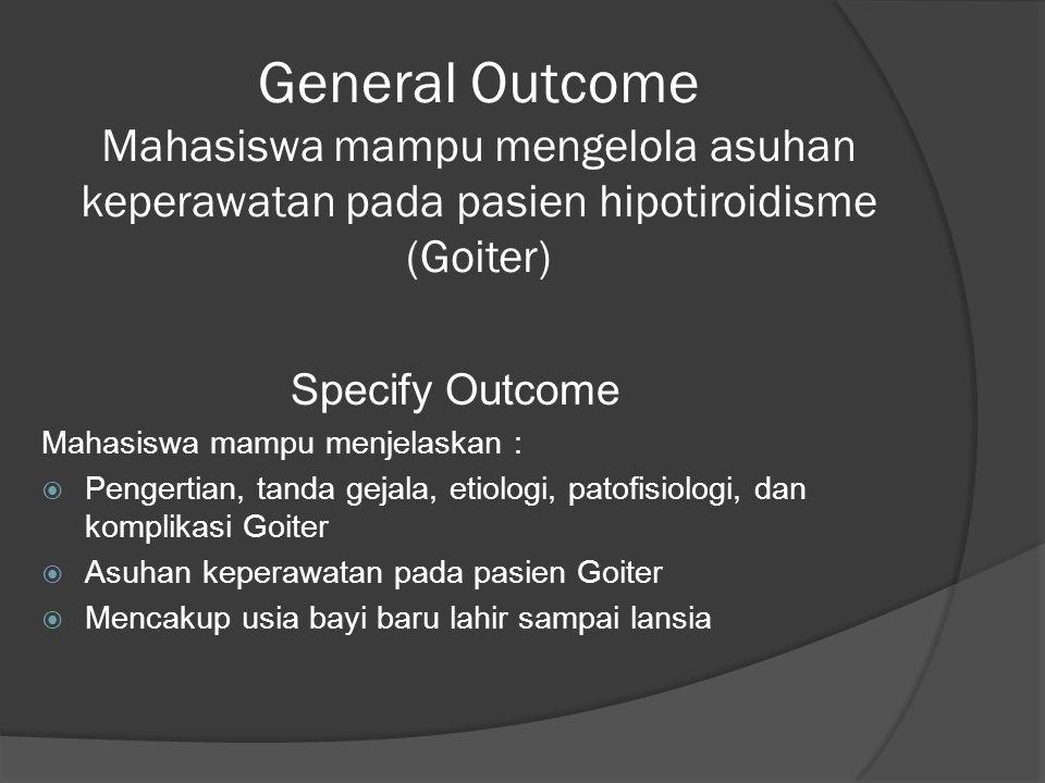 General Outcome Mahasiswa mampu mengelola asuhan keperawatan pada pasien hipotiroidisme (Goiter)
