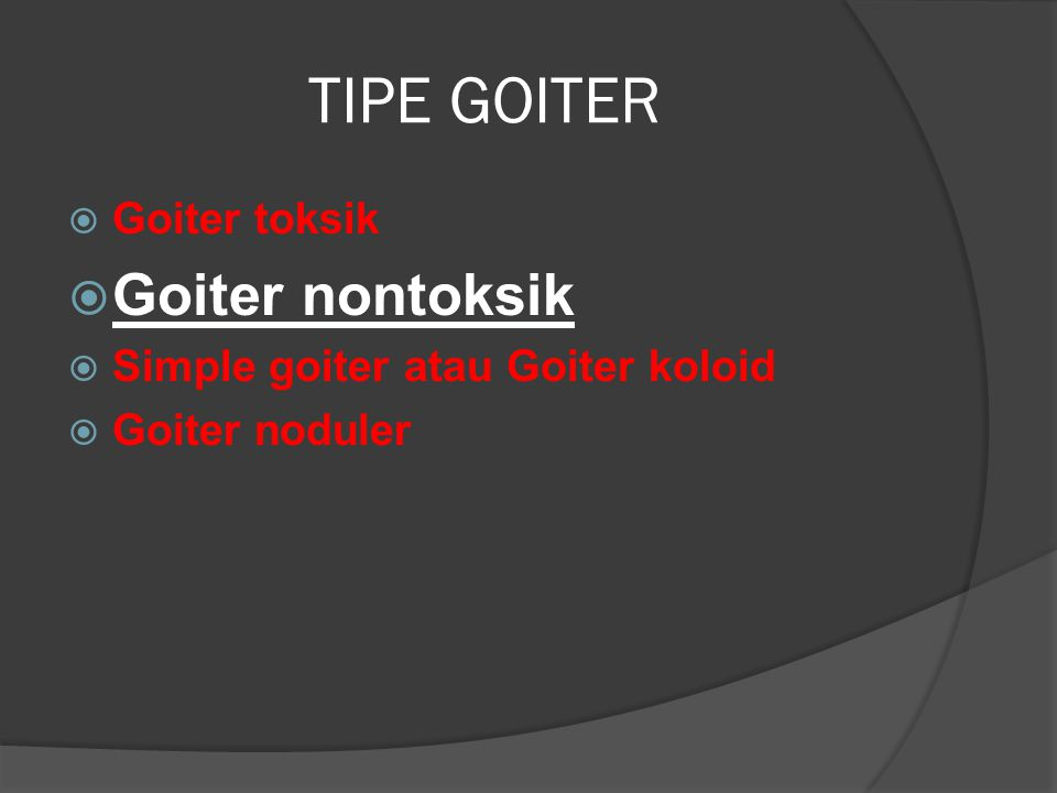 TIPE GOITER Goiter nontoksik Goiter toksik