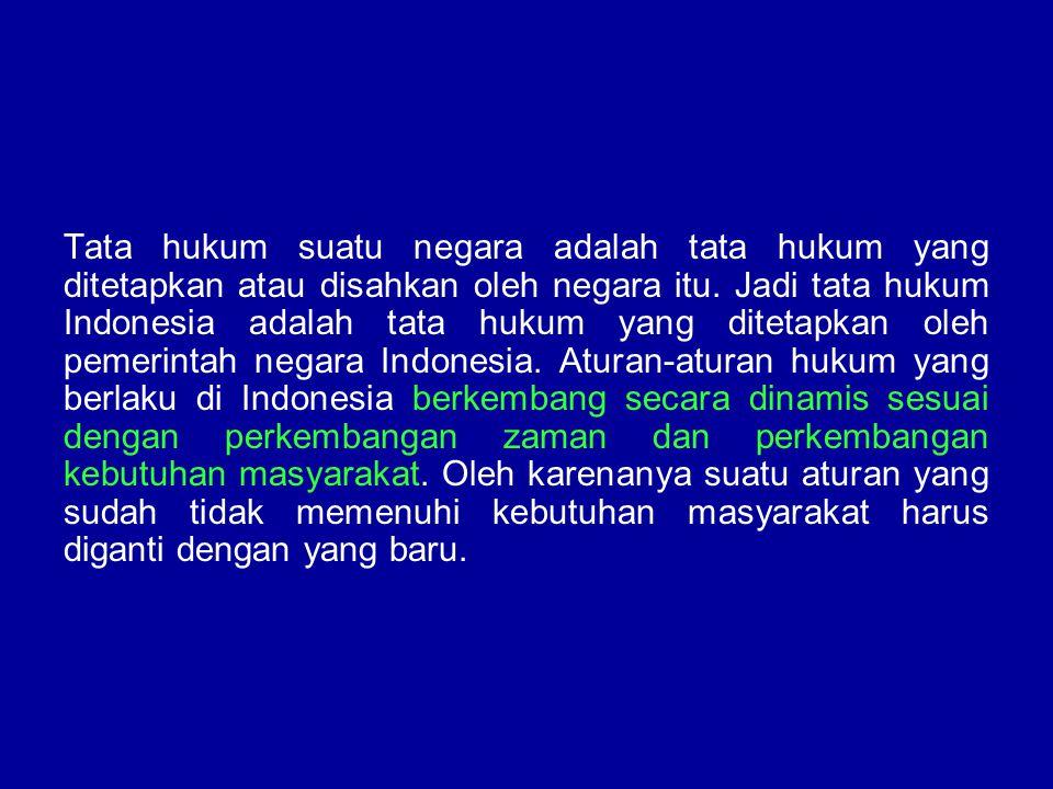 Tata hukum suatu negara adalah tata hukum yang ditetapkan atau disahkan oleh negara itu.