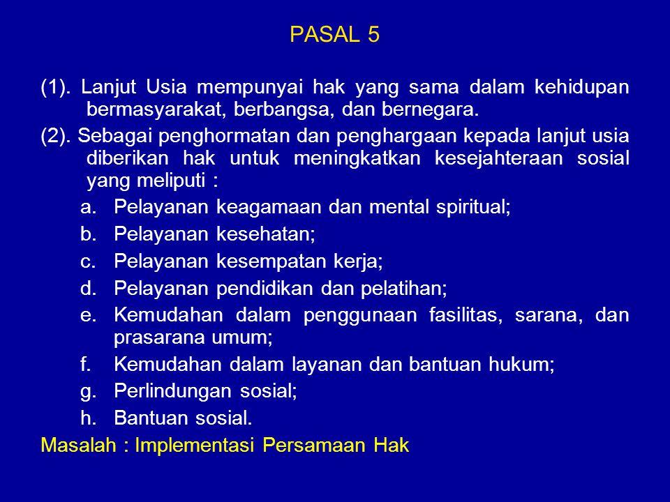 PASAL 5 (1). Lanjut Usia mempunyai hak yang sama dalam kehidupan bermasyarakat, berbangsa, dan bernegara.
