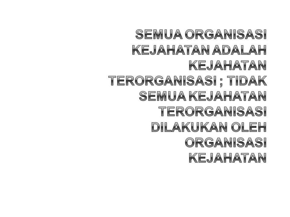 Semua organisasi kejahatan adalah kejahatan terorganisasi ; tidak semua kejahatan terorganisasi dilakukan oleh organisasi kejahatan