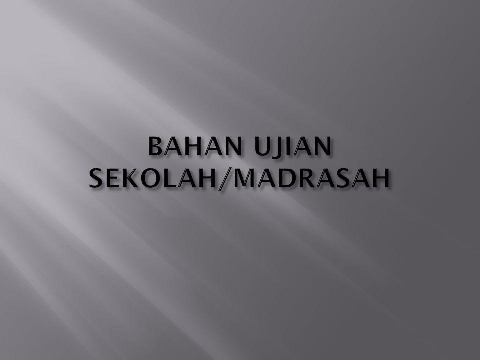 BAHAN UJIAN SEKOLAH/MADRASAH