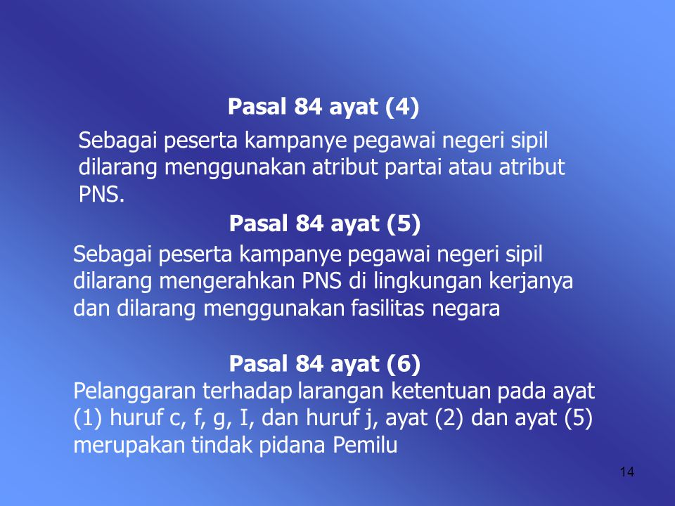 Pasal 84 ayat (4) Sebagai peserta kampanye pegawai negeri sipil dilarang menggunakan atribut partai atau atribut PNS.