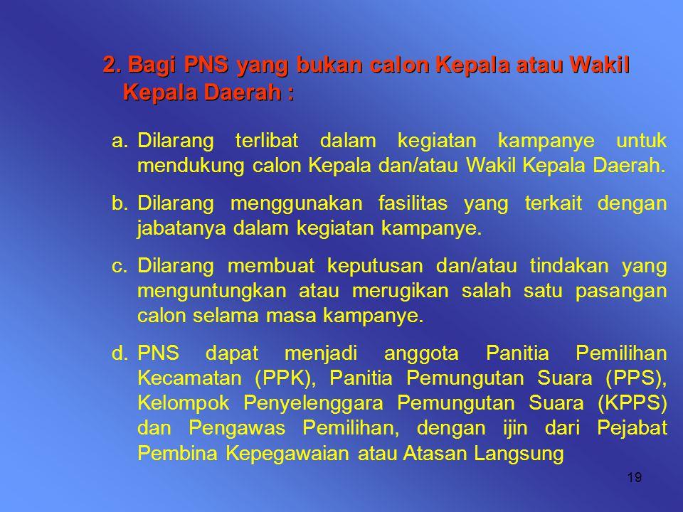 2. Bagi PNS yang bukan calon Kepala atau Wakil Kepala Daerah :