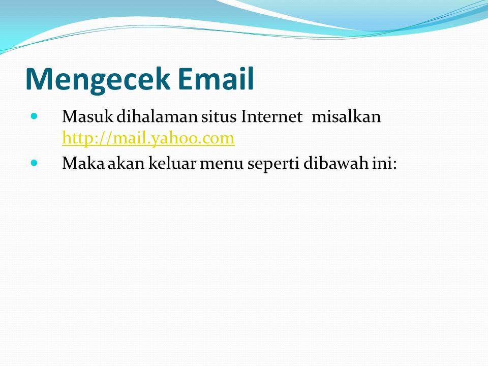 Mengecek Email Masuk dihalaman situs Internet misalkan http://mail.yahoo.com.