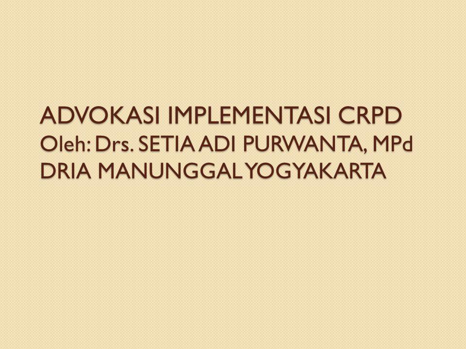 ADVOKASI IMPLEMENTASI CRPD Oleh: Drs