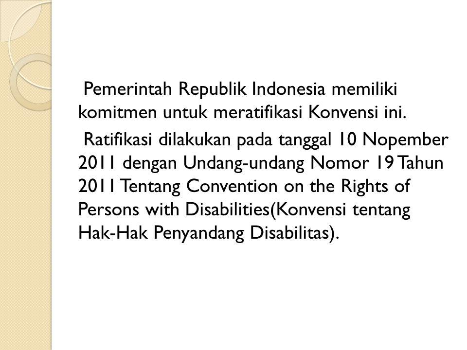Pemerintah Republik Indonesia memiliki komitmen untuk meratifikasi Konvensi ini.