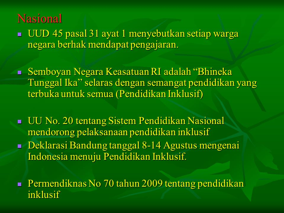 Nasional UUD 45 pasal 31 ayat 1 menyebutkan setiap warga negara berhak mendapat pengajaran.