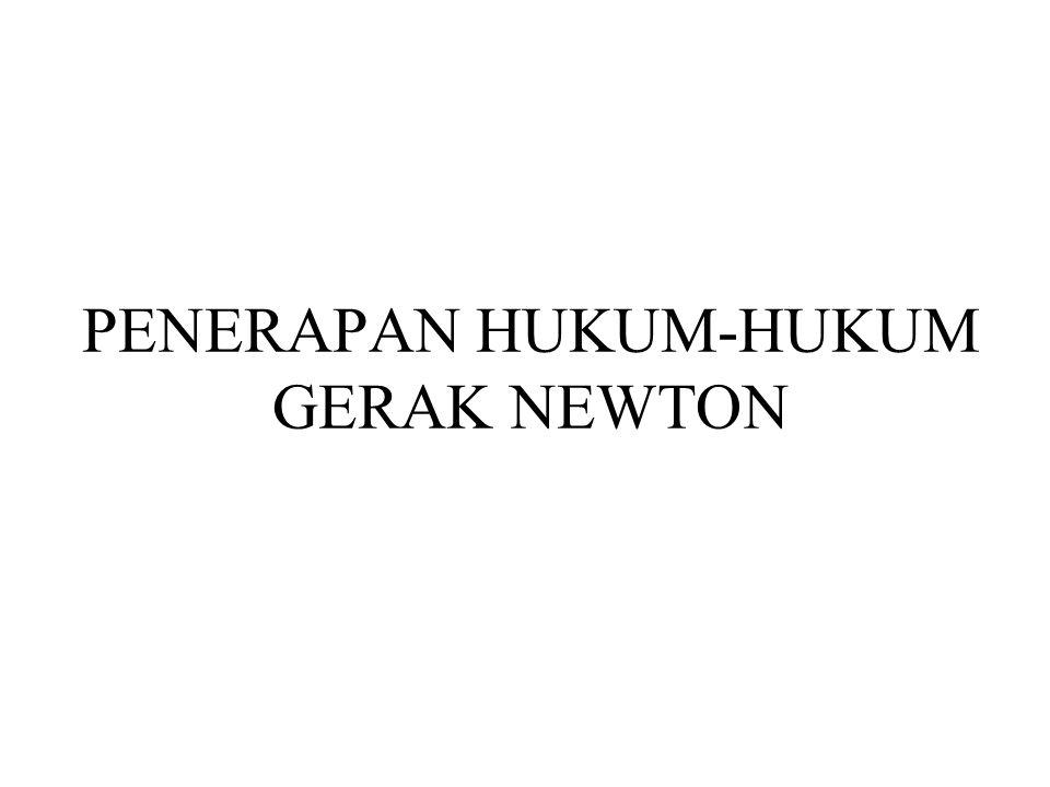 PENERAPAN HUKUM-HUKUM GERAK NEWTON