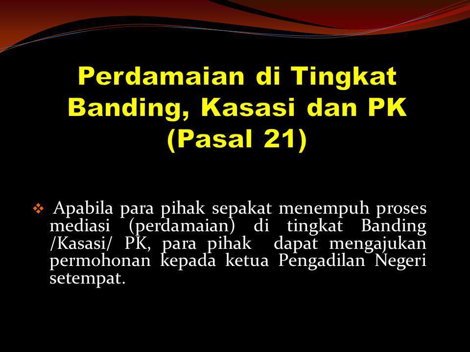 Perdamaian di Tingkat Banding, Kasasi dan PK (Pasal 21)