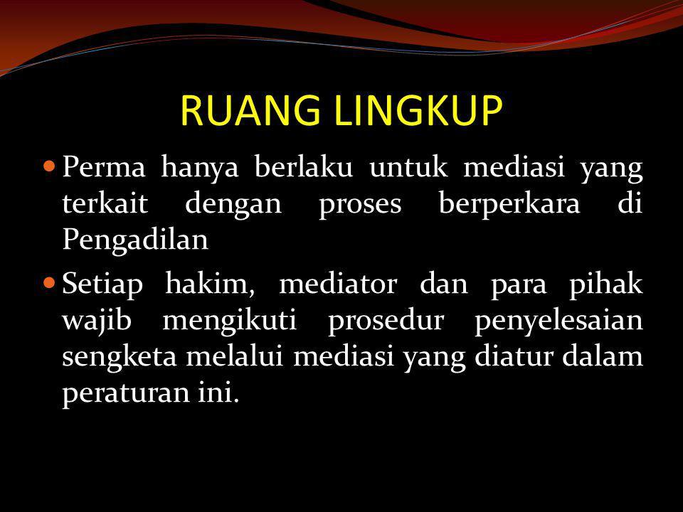RUANG LINGKUP Perma hanya berlaku untuk mediasi yang terkait dengan proses berperkara di Pengadilan.