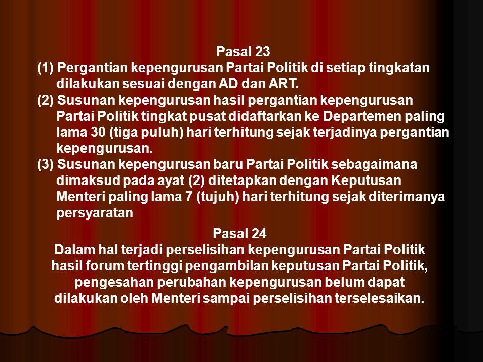 Pasal 23 (1) Pergantian kepengurusan Partai Politik di setiap tingkatan dilakukan sesuai dengan AD dan ART.