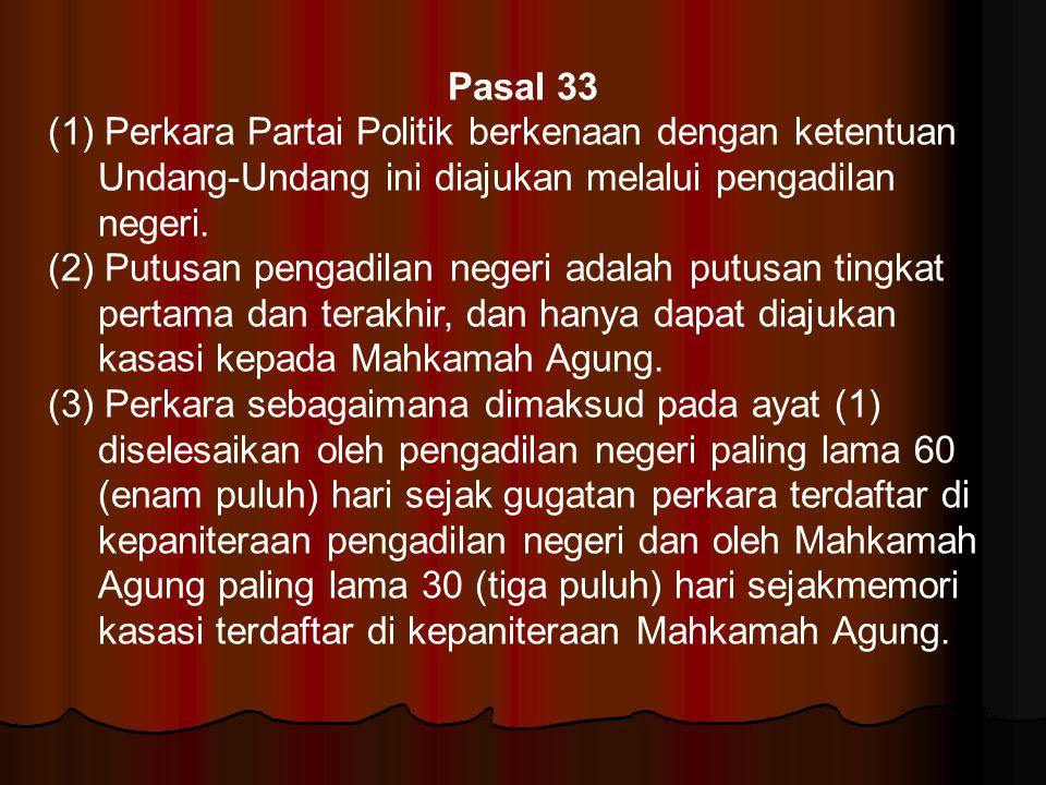 Pasal 33 (1) Perkara Partai Politik berkenaan dengan ketentuan Undang-Undang ini diajukan melalui pengadilan negeri.