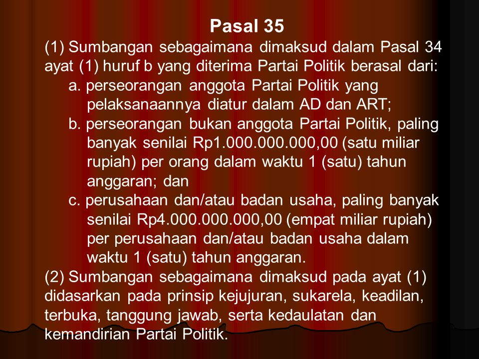 Pasal 35 (1) Sumbangan sebagaimana dimaksud dalam Pasal 34 ayat (1) huruf b yang diterima Partai Politik berasal dari: