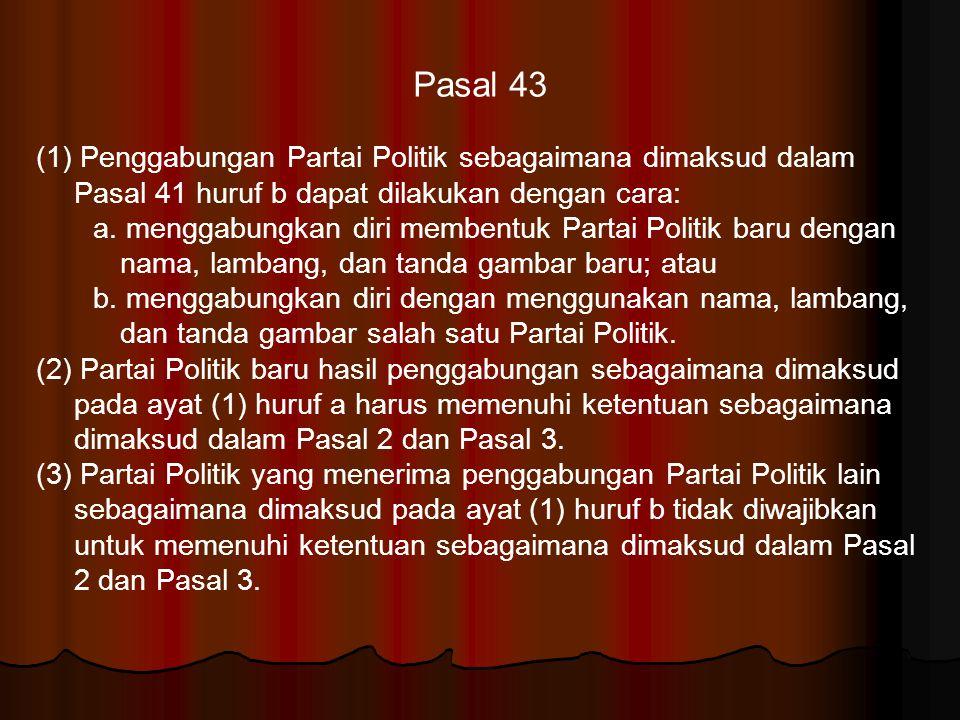 Pasal 43 (1) Penggabungan Partai Politik sebagaimana dimaksud dalam Pasal 41 huruf b dapat dilakukan dengan cara: