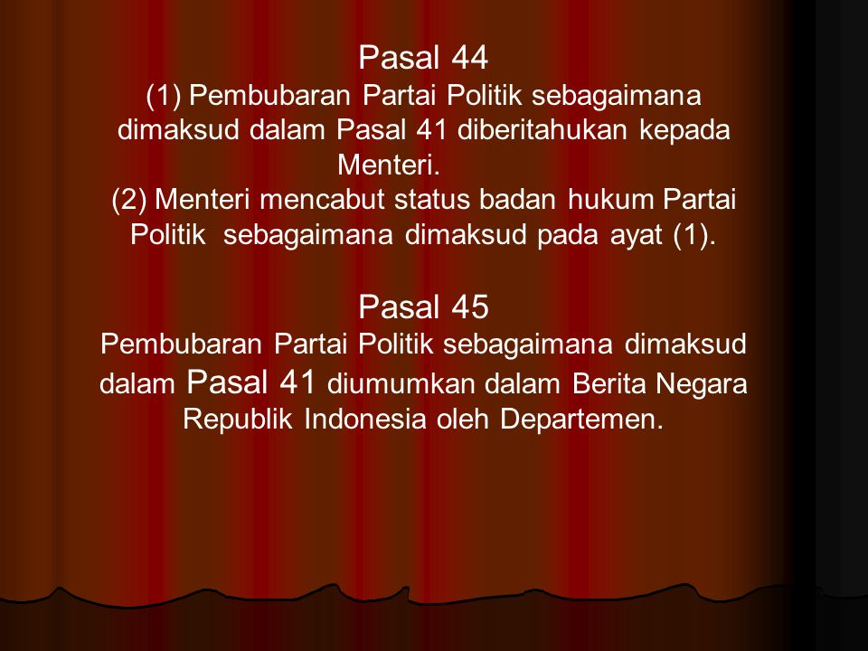 Pasal 44 (1) Pembubaran Partai Politik sebagaimana dimaksud dalam Pasal 41 diberitahukan kepada Menteri.